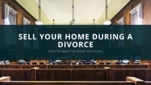 Sell Your Home During a Divorce Blog Article