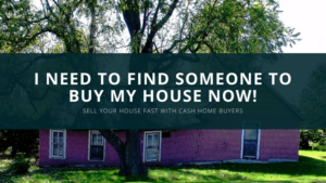 Find someone to buy my house now!