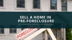 How to Sell Your Home In Pre-Foreclosure
