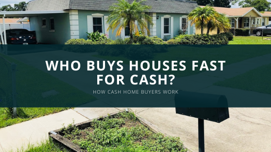Who buys houses fast for cash?